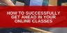 How To Successfully Get Ahead in Your Online Classes