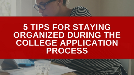 5 Tips for Staying Organized During the College Application Process