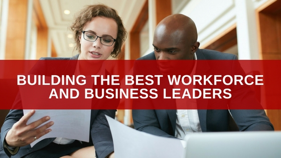 Building the Best Workforce and Business Leaders