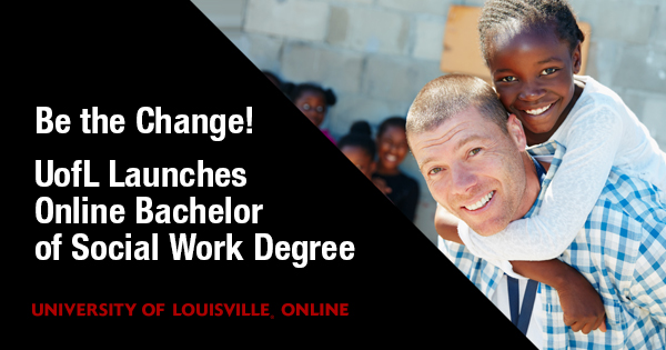 Social Work Degree Online >> Be The Change Uofl Launches Online Bachelor Of Social Work